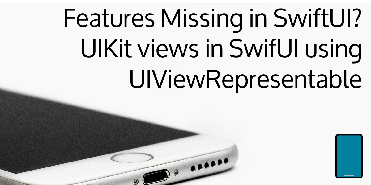 Frustrated by missing features in SwiftUI? Using UIViewRepresentable to wrap UIKit controls